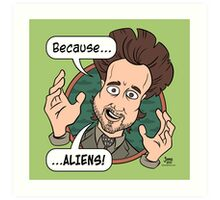 Ancient Aliens Guy. Because... Aliens Art Print