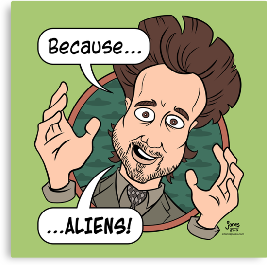 Ancient Aliens Guy. Because... Aliens by Andrew Jones