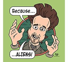 Ancient Aliens Guy. Because... Aliens Photographic Print