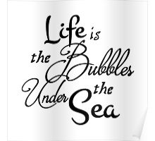 Life is the Bubbles Poster