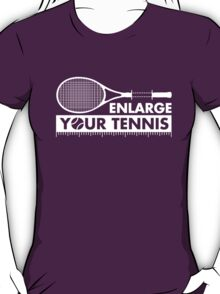 Enlarge Your Tennis-White T-Shirt