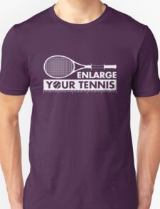 Enlarge Your Tennis-White Unisex T-Shirt