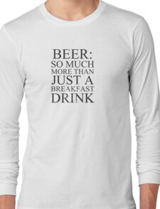 Beer: more than just a breakfast drink! Long Sleeve T-Shirt