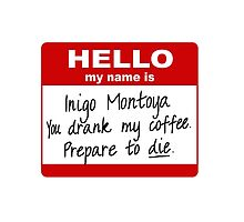 Hello My Name is Inigo Montoya  by TahoeSusoer