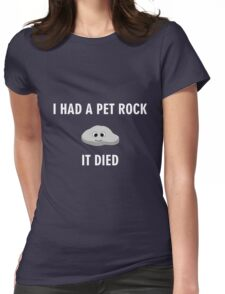 I had a pet rock, it died Womens Fitted T-Shirt