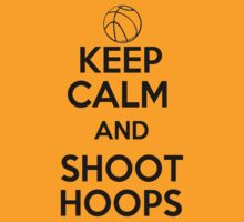 Keep Calm and Shoot Hoops by shakeoutfitters