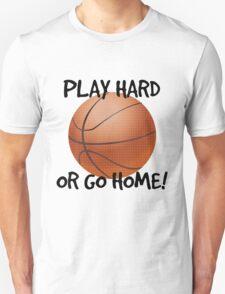 Play Hard or Go Home - Basketball Unisex T-Shirt