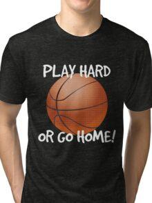 Play Hard or Go Home - Basketball Tri-blend T-Shirt