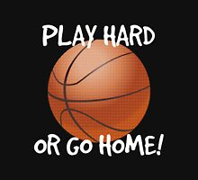 Play Hard or Go Home - Basketball Unisex T-Shirt