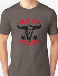 me so horny Unisex T-Shirt