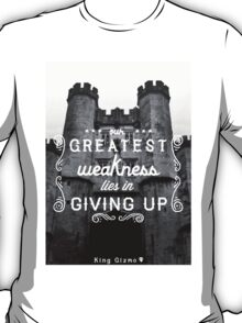 Our Greatest Weakness T-Shirt