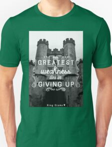 Our Greatest Weakness Unisex T-Shirt