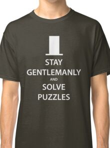 STAY GENTLEMANLY and SOLVE PUZZLES (white) Classic T-Shirt