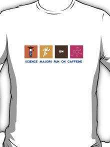 Science Majors Run On Caffeine T-Shirt