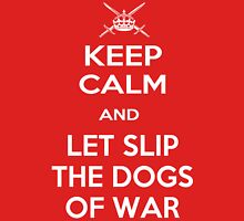 Keep Calm and Let Slip The Dogs Of War Unisex T-Shirt
