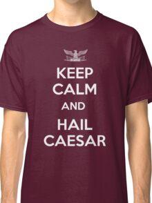 Keep Calm and Hail Caesar  Classic T-Shirt