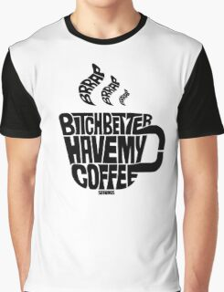 Bitch better have my coffee: Black Graphic T-Shirt