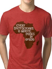 Every sixty seconds, a minute passes in Africa. Tri-blend T-Shirt