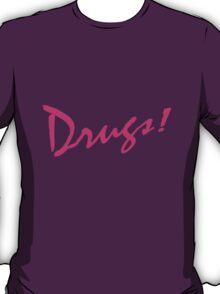 Drugs! T-Shirt