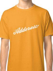 Adderall! Classic T-Shirt
