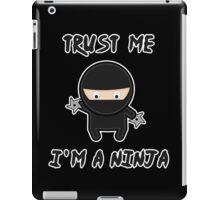 Trust me i am a ninja iPad Case/Skin