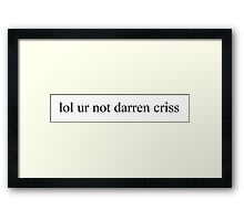 lol ur not darren criss Framed Print