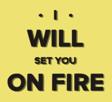 I will set you on fire by pospreterito