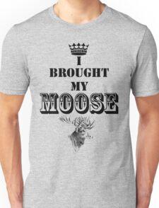 I Brought My Moose Unisex T-Shirt