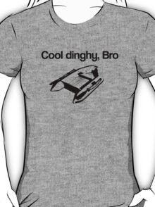 Cool Dinghy, Bro T-Shirt