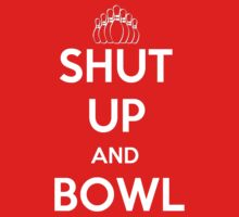 Shut Up and Bowl by shakeoutfitters
