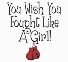 You Wish You Fought Like a Girl by shakeoutfitters