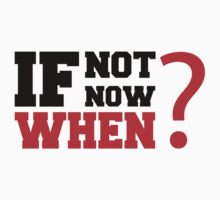 If Not Now, When? by Fitbys