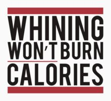 Whining won't burn calories Kids Clothes