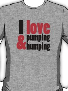 I Love Pumping and Humping T-Shirt