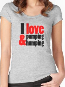 I Love Pumping and Humping Women's Fitted Scoop T-Shirt