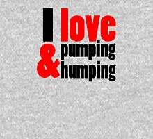 I Love Pumping and Humping Unisex T-Shirt