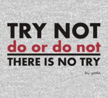 Try Not.Do Or Do Not.There is No Try by Fitbys