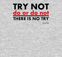 Try Not.Do Or Do Not.There is No Try Unisex T-Shirt