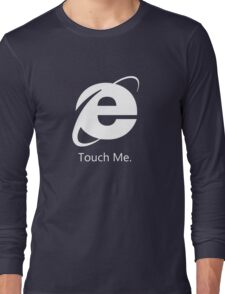 Internet Explorer: Touch Me Long Sleeve T-Shirt