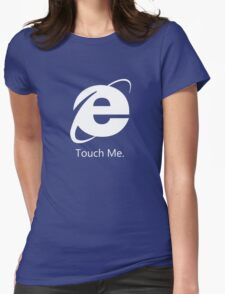 Internet Explorer: Touch Me Womens Fitted T-Shirt