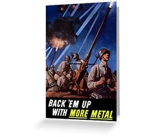 Back 'Em Up With More Metal  -- World War Two Greeting Card