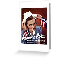 Become A Nurse Your Country Needs You -- WW2 Greeting Card
