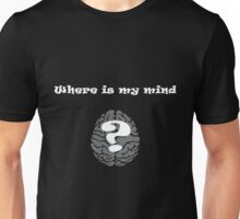 Where is my mind? Unisex T-Shirt
