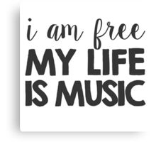 I am free. My life is music Canvas Print
