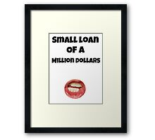 Small loan of a million dollars (White) Framed Print