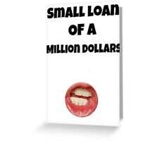 Small loan of a million dollars (White) Greeting Card