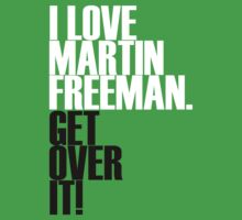 I love Martin Freeman get over it! by morigirl