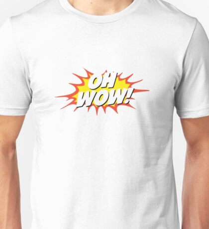 Oh, wow! Sarcastic wow. Unisex T-Shirt