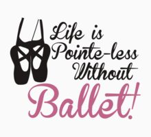 Life is Pointe-less without Ballet by shakeoutfitters