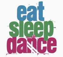 Eat, Sleep, Dance by shakeoutfitters